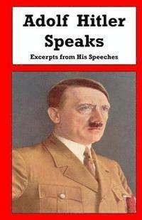 Adolf Hitler Speaks: Excerpts from His Speeches