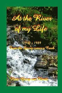 At the River of my Life: From the Spring comes a Creek 1940-1989