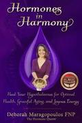 Hormones in Harmony: Heal Your Hypothalamus for Optimal Health, Graceful Aging, and Joyous Energy