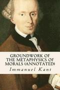 Groundwork of the Metaphysics of Morals (annotated)