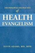 The Principles and Practice of Health Evangelism