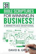 31 Bible Scriptures For Winning In Business!: A Marketplace Devotional