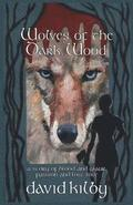 Wolves of the Dark Wood: A novel of blood and glaur, passion and lost love in a Scottish dialect