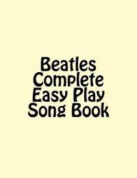 Beatles Complete Easy Play Song Book