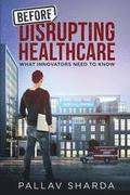 Before Disrupting Healthcare: What Innovators Need to Know