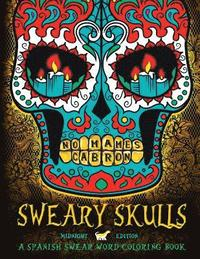 Sweary Skulls: A Spanish Swear Word Coloring Book: Midnight Edition Dia De Los Muertos & Day of the Dead Sugar Skull Coloring Book On