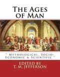 The Ages of Man: ' Mythological, Socio-Economic & Scientific '