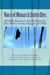 Voice of Monarch Butterflies: Middle Eastern Anthology by Ten Poets from Ganges to Nile