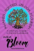Soul Scents: Bloom: A Spiritual Journey in the Son's Embrace