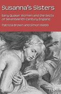 Susanna's Sisters: Early Quaker Women and the Sects of Seventeenth-Century England