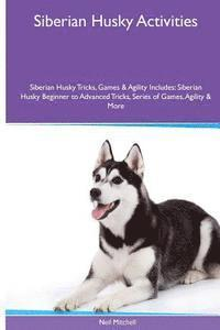 Siberian Husky Activities Siberian Husky Tricks, Games & Agility. Includes: Siberian Husky Beginner to Advanced Tricks, Series of Games, Agility and M