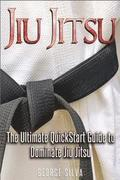 Jiu Jitsu: The Ultimate Quick Start Guide To Dominate Jiu-Jitsu