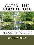 Water- The Root of Life: Health Water