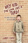 Hey Kid, You Look Like a Turd!: A Life's Journey of Humility.