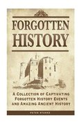 Forgotten History: A Collection of Captivating Forgotten History Events and Amazing Ancient History