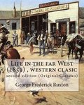 Life in the far West (1851) by George Frederick Ruxton (A western clasic): second edition (Original Classics)