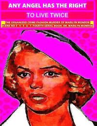 Any angel has the right to live twice: The organized crime murder of Marilyn Monroe. 4 serial book