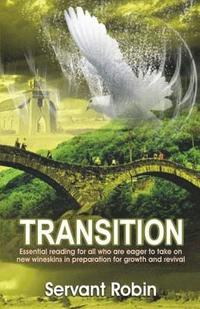 Transition: A compass for shifting from the old to the new featuring key areas of reformation for the post-charismatic kingdom sai