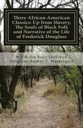 Three African- American Classics: Up from Slavery, The Souls of Black Folk and Narrative of the Life of Frederick Douglass