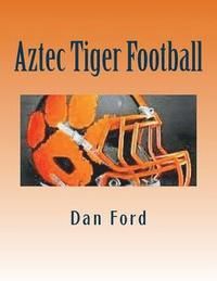 Aztec Tiger Football: (1911-2016)