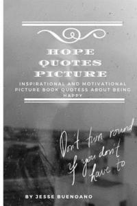 Hope Quotes Picture: Inspirational and Motivational Picture Book Quotess about Being Happy - Gift Book with Quotations and Colored Photos