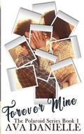 Forever Mine (the Polaroid Series Book#1)