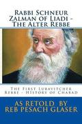 Rabbi Schneur Zalman of Liadi - The Alter Rebbe: The First Lubavitcher Rebbe - History of Chabad