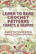 Learn to Read Crochet Patterns, Charts, and Graphs: Expand Your Crochet Skills by Learning the Basics of Patterns