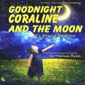 Goodnight Coraline and the Moon, It's Almost Bedtime: Personalized Children's Books, Personalized Gifts, and Bedtime Stories