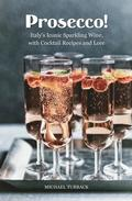 Prosecco!: Italy's Iconic Sparkling Wine, with Cocktail Recipes and Lore