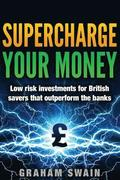 Supercharge Your Money: Low risk ways for British savers to outperform the banks