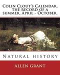 Colin Clout's Calendar, the record of a summer, April - October. By: Allen Grant: Natural history