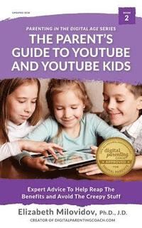 The Parent's Guide to YouTube and YouTube Kids: Expert Advice to Help Reap the Benefits and Avoid the Creepy Stuff