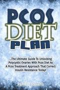 Pcos Diet Plan: The Ultimate Guide to Unlocking Polycystic Ovaries With Pcos Diet As a Pcos Treatment Approach That Correct Insulin Re