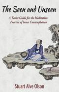 The Seen and Unseen: A Taoist Guide for the Meditation 