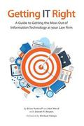Getting IT Right: A Guide to Getting the Most Out of Information Technology at your Law Firm