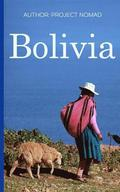 Bolivia: Bolivia Travel Guide for Your Perfect Bolivian Adventure!: Written by Local Bolivian Travel Expert