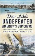 Deer Isle's Undefeated America's Cup Crews: Humble Heroes from a Downeast Island