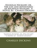 Nicholas Nickleby; or, The Life and Adventures of Nicholas Nickleby. A NOVEL By: Charles Dickens
