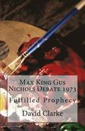 Max King Gus Nichols Debate 1973: Fulfilled Prophecy