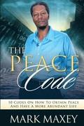 THE PEACE CODE 10 CODES ON HOW TO OBTAIN PEACE and HAVE A MORE ABUNDANT LIFE