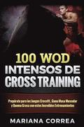 100 Wod Intensos de Cross Training: Preparate Para Los Juegos Reebok, Gana Masa Muscular Y Quema Grasa Con Estos Increibles Wod
