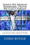 Songs We Should Remember, Truth We Can't Forget: 50 Devotions from Negro Spirituals and Gospel Songs