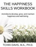 Happiness Skills Workbook: Activities to develop, grow, and maintain happiness and well-being
