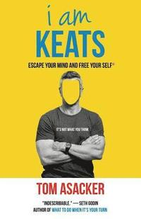 I am Keats: Escape Your Mind and Free Your Self*