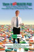 There is NO Health Pill!: Secrets to Getting Off or Avoiding Prescription Drugs and Reclaiming True Health.