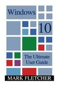 Windows 10: The Ultimate User Guide: (Windows 10 Manual, Windows 10 User Manual)