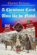 A Christmas Carol - Uma Loa Do Natal: Bilingual Parallel Text - Texto Bilingue Em Paralelo: English - Portuguese / Ingles - Portugues