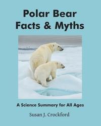 Polar Bear Facts & Myths: A Science Summary for All Ages