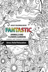 Fantastic Animals and Flowers Garden: Adult Coloring Book ...